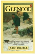Glencoe - The Story of the Massacre ebook by John Prebble