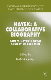 Hayek: A Collaborative Biography - Part V, Hayek's Great Society of Free Men ebook by Dr Robert Leeson