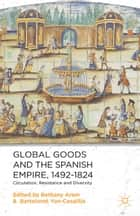 Global Goods and the Spanish Empire, 1492-1824 ebook by B. Aram,B. Yun-Casalilla