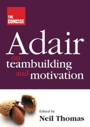 The Concise Adair on Teambuilding and Motivation ebook by John Adair