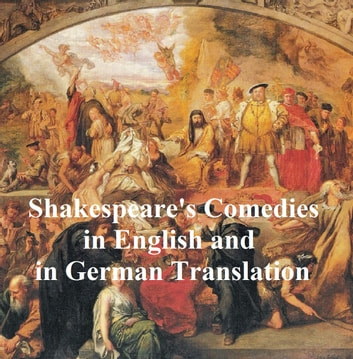 Shakespeare's Comedies, Bilingual edition (all 12 plays in English with line numbers and 5 in German translation) ebook by William Shakespeare