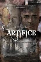 Artifice: Humanities Deception from Time Immemorial ebook by A.I. Jacob