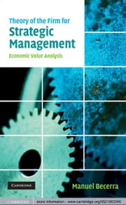 Theory of the Firm for Strategic Management - Economic Value Analysis ebook by Manuel Becerra