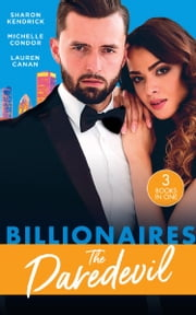Billionaires: The Daredevil: Claimed for Makarov's Baby / Defying the Billionaire's Command / Redeeming the Billionaire SEAL (Mills & Boon M&B) ebook by Sharon Kendrick, Michelle Conder, Lauren Canan