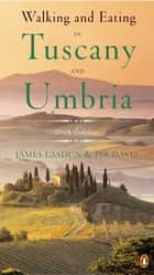 Walking and Eating in Tuscany and Umbria ebook by James Lasdun,Pia Davis
