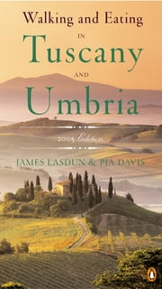 Walking and Eating in Tuscany and Umbria - Revised Edition ebook by James Lasdun,Pia Davis