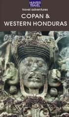 Copan & the Western Highlands of Honduras ebook by Maria  Fiallos