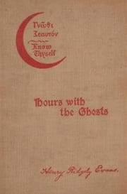 Hours with the Ghosts or, Nineteenth Century Witchcraft (Illustrated) ebook by Henry Ridgely Evans