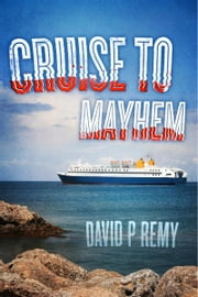 Cruise to Mayhem ebook by David P Remy