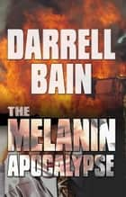 The Melanin Apocalypse ebook by Darrell Bain