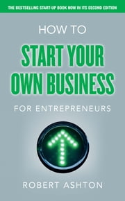 How to Start Your Own Business for Entrepreneurs ebook by Robert Ashton