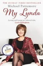 My Lynda - Loving and losing my beloved wife, Lynda Bellingham ebook by Michael Pattemore