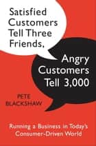 Satisfied Customers Tell Three Friends, Angry Customers Tell 3,000 ebook by Pete Blackshaw