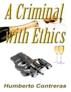 A Criminal with Ethics ebook by Humberto Contreras