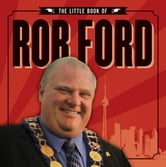The Little Book of Rob Ford ebook by Unknown Torontonian