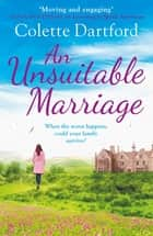 An Unsuitable Marriage - An emotional page turner, perfect for fans of Hilary Boyd ebook by Colette Dartford