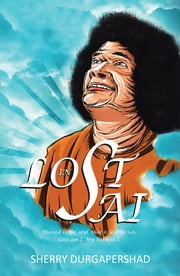 Lost in Sai - Blessed Is the Soul That Is Lost in Sai. Lost Am I. My Sai and I ebook by Sherry Durgapershad