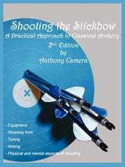 Shooting the Stickbow ebook by Camera, Anthony