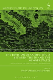 The Division of Competences between the EU and the Member States - Reflections on the Past, the Present and the Future ebook by Prof. Dr. Sacha Garben, Inge Govaere