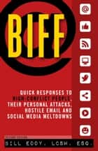 Biff - Quick Responses to High-Conflict People, Their Personal Attacks, Hostile Em ebook by Bill Eddy LCSW Esq.