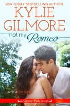 Not My Romeo - Clover Park series, Book 6 ebook by