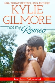 Not My Romeo - Clover Park series, Book 6 ebook by Kylie Gilmore