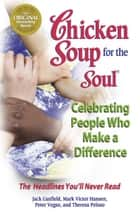 Chicken Soup for the Soul Celebrating People Who Make a Difference ebook by Jack Canfield,Mark Victor Hansen