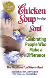Chicken Soup for the Soul Celebrating People Who Make a Difference - The Headlines You'll Never Read ebook by Jack Canfield,Mark Victor Hansen