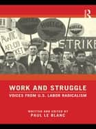 Work and Struggle - Voices from U.S. Labor Radicalism eBook by Paul Le Blanc