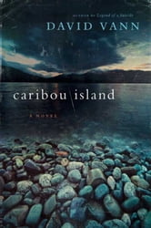Caribou Island - A Novel ebook by David Vann