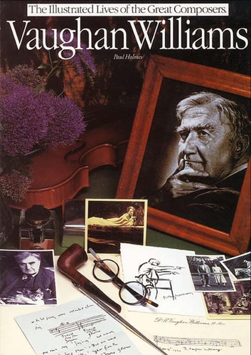 Vaughan Williams: Illustrated Lives Of The Great Composers ebook by Paul Holmes