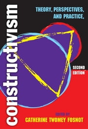 Constructivism - Theory, Perspectives, and Practice, Second Edition ebook by Catherine Twomey Fosnot