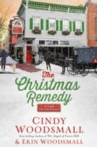 The Christmas Remedy - An Amish Christmas Romance ebook by Cindy Woodsmall, Erin Woodsmall