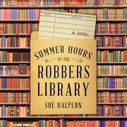 Summer Hours at the Robbers Library - A Novel audiobook by Sue Halpern