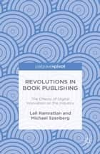 Revolutions in Book Publishing - The Effects of Digital Innovation on the Industry ebook by Lall Ramrattan, Michael Szenberg