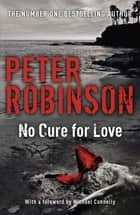 No Cure For Love ebook by Peter Robinson