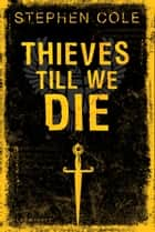 Thieves Till We Die ebook by Stephen Cole