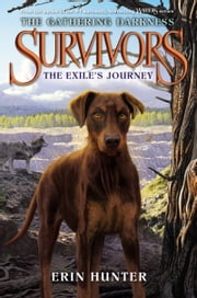 Survivors: The Gathering Darkness #5: The Exile's Journey ebook by Erin Hunter, Laszlo Kubinyi, Julia Green