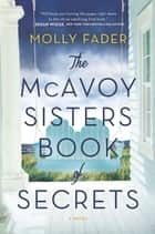The McAvoy Sisters Book of Secrets - A Novel 電子書 by Molly Fader