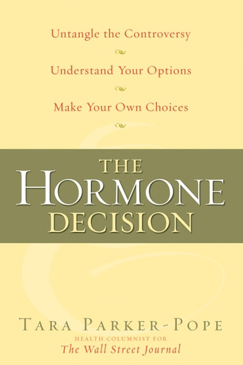 The Hormone Decision eBook by Tara Parker-Pope