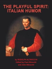 The Playful Spirit: Italian Humor ebook by Rudolph Altrocchi, PhD; Edited by Paul and John Altrocchi