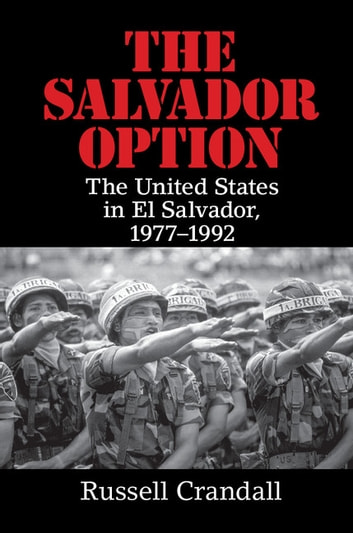 The Salvador Option - The United States in El Salvador, 1977–1992 ebook by Russell Crandall