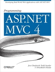 Programming ASP.NET MVC 4 - Developing Real-World Web Applications with ASP.NET MVC ebook by Jess Chadwick,Todd Snyder,Hrusikesh Panda