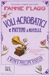 Voli acrobatici e pattini a rotelle - A Wink's Phillips Station ebook by Fannie Flagg