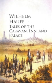 Tales of the Caravan, Inn, and Palace ebook by Wilhelm  Hauff