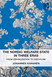 The Nordic Welfare State in Three Eras - From Emancipation to Discipline ebook by Dr Johannes Kananen
