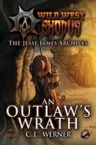 The Jesse James Archives - An Outlaw's Wrath ebook by Clint Werner