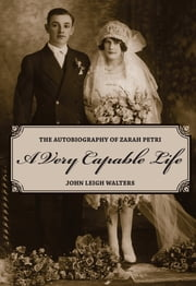 A Very Capable Life: The Autobiography of Zarah Petri ebook by John Leigh Walters