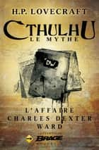 L'Affaire Charles Dexter Ward ebook by H.P. Lovecraft