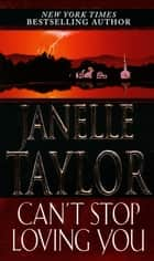 Can't Stop Loving You ebook by Janelle Taylor
